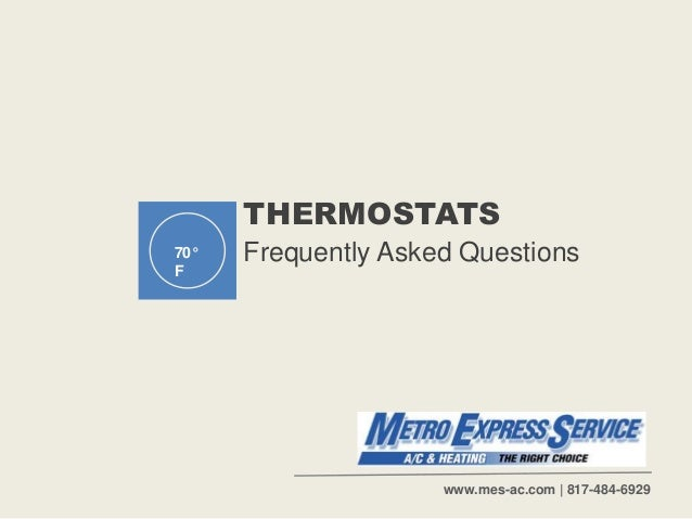 THERMOSTATS Frequently Asked Questions70° F www.mes-ac.com | 817-484-6929