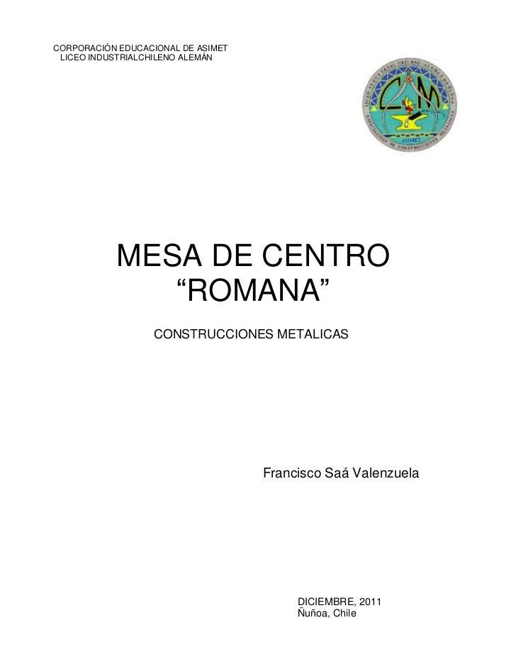 "CORPORACIÓN EDUCACIONAL DE ASIMET LICEO INDUSTRIALCHILENO ALEMÁN           MESA DE CENTRO              ""ROMANA""           ..."