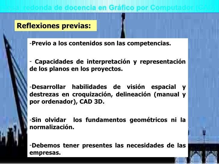 Mesa  redonda de docencia en Gráfico por Computador (CAD) <ul><li>Previo a los contenidos son las competencias. </li></ul>...