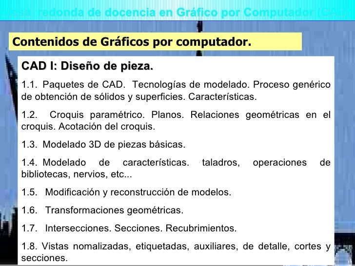 Mesa  redonda de docencia en Gráfico por Computador (CAD) Contenidos de Gráficos por computador. CAD I: Diseño de pieza. 1...