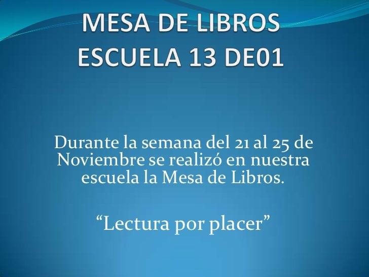 """Durante la semana del 21 al 25 deNoviembre se realizó en nuestra   escuela la Mesa de Libros.     """"Lectura por placer"""""""