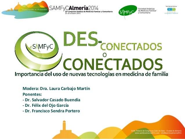 Modera: Dra. Laura Carbajo Martín  Ponentes:  - Dr. Salvador Casado Buendía  - Dr. Félix del Ojo García  - Dr. Francisco S...