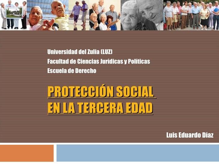 Universidad del Zulia (LUZ) Facultad de Ciencias Jurídicas y Políticas Escuela de Derecho   PROTECCIÓN SOCIAL EN LA TERCER...