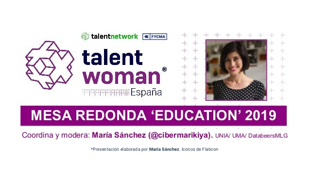 MESA REDONDA 'EDUCATION' 2019 Coordina y modera: María Sánchez (@cibermarikiya). UNIA/ UMA/ DatabeersMLG *Presentación ela...