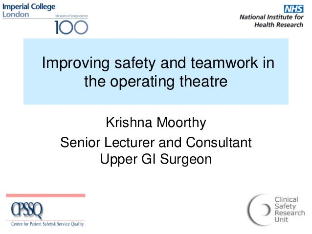 Improving safety and teamwork in   the operating theatre   Krishna Moorthy  Senior Lecturer and Consultant   Upper GI Surg...