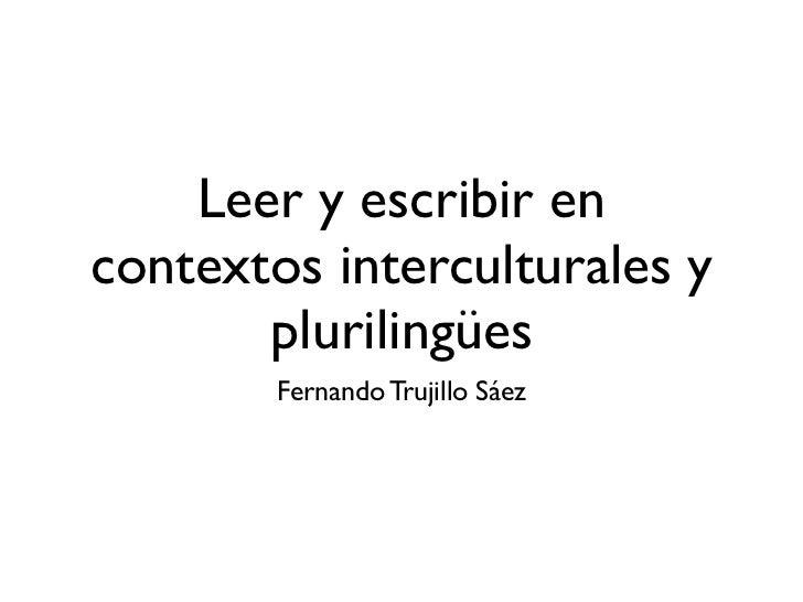 Leer y escribir encontextos interculturales y       plurilingües        Fernando Trujillo Sáez
