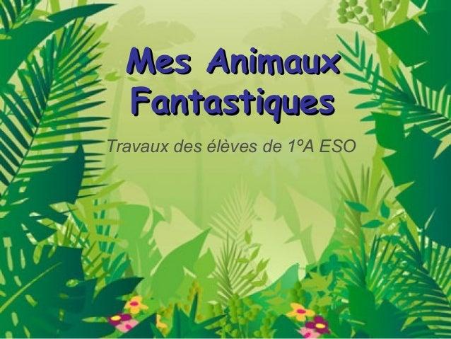 Mes AnimauxMes Animaux FantastiquesFantastiques Travaux des élèves de 1ºA ESO