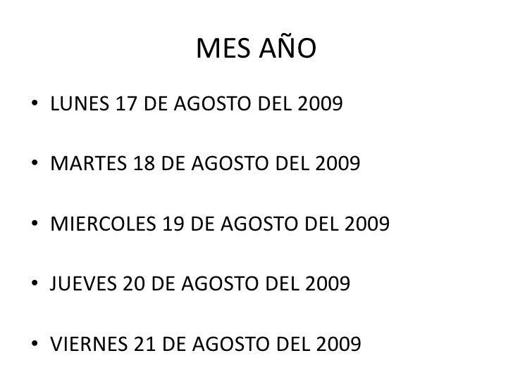 MES AÑO<br />LUNES 17 DE AGOSTO DEL 2009<br />MARTES 18 DE AGOSTO DEL 2009<br />MIERCOLES 19 DE AGOSTO DEL 2009<br />JUEVE...