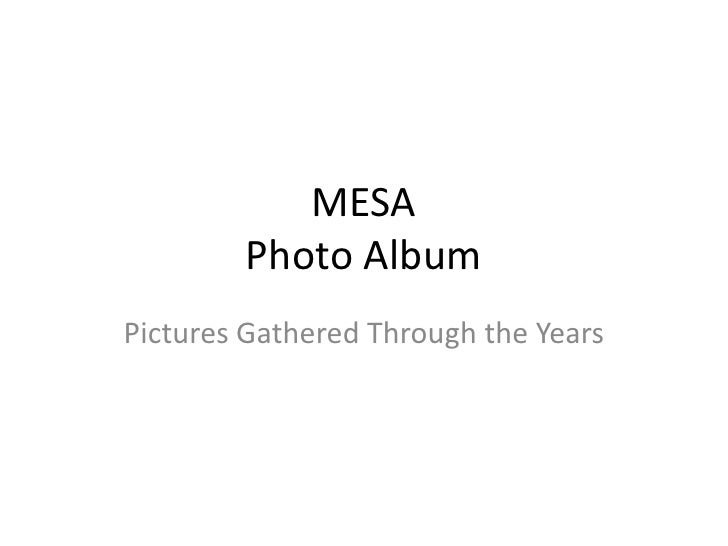 MESA Photo Album<br />Pictures Gathered Through the Years  <br />