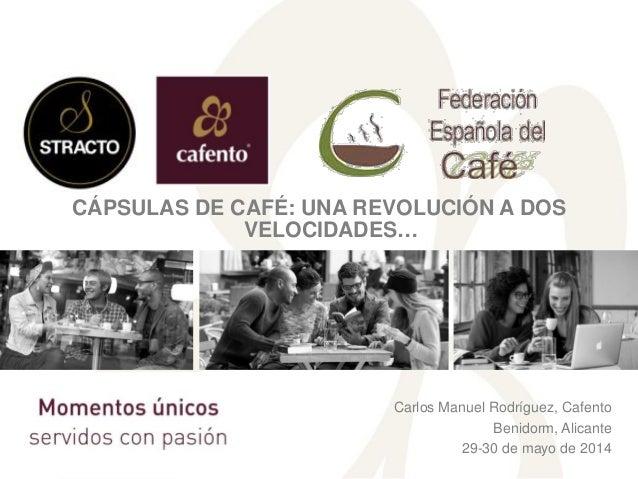 CÁPSULAS DE CAFÉ: UNA REVOLUCIÓN A DOS VELOCIDADES… Carlos Manuel Rodríguez, Cafento Benidorm, Alicante 29-30 de mayo de 2...
