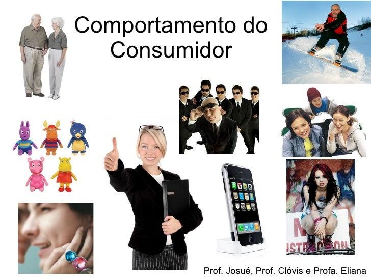 Comportamento do Consumidor Prof. Josué, Prof. Clóvis e Profa. Eliana