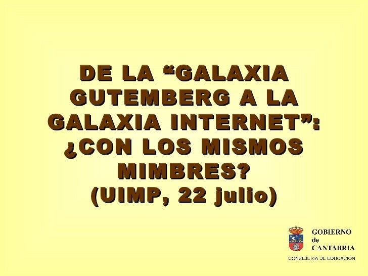 """DE LA """"GALAXIA GUTEMBERG A LA GALAXIA INTERNET"""": ¿CON LOS MISMOS MIMBRES? (UIMP, 22 julio)"""