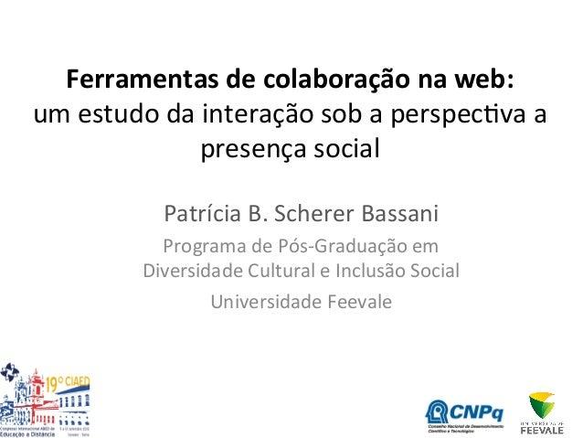 Ferramentas  de  colaboração  na  web:   um  estudo  da  interação  sob  a  perspec2va  a   pres...