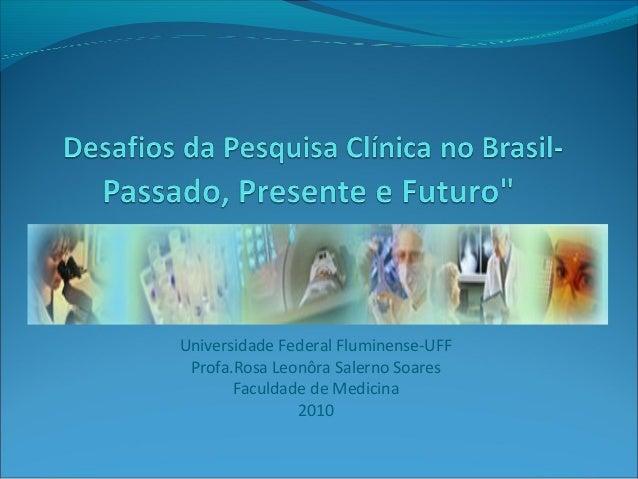Universidade Federal Fluminense-UFF Profa.Rosa Leonôra Salerno Soares Faculdade de Medicina 2010