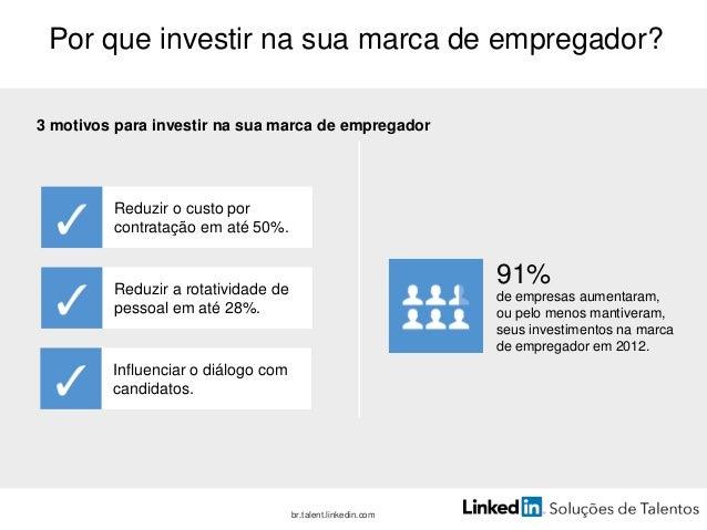 O que é uma Marca de Talentos? br.talent.linkedin.com É a marca de empregador do ponto de vista dos talentos que você dese...