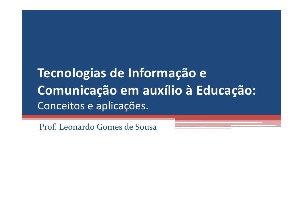 TecnologiasdeInformaçãoe ComunicaçãoemauxílioàEducação: Conceitoseaplicações. Prof.LeonardoGomesdeSousa