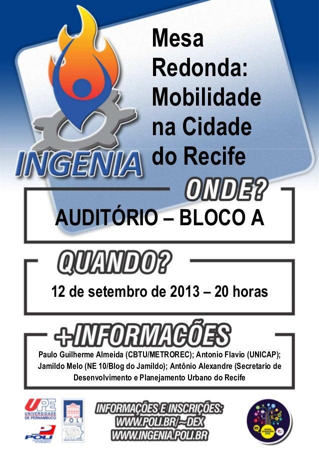 Mesa Redonda: Mobilidade na Cidade do Recife AUDITÓRIO – BLOCO A 12 de setembro de 2013 – 20 horas Paulo Guilherme Almeida...