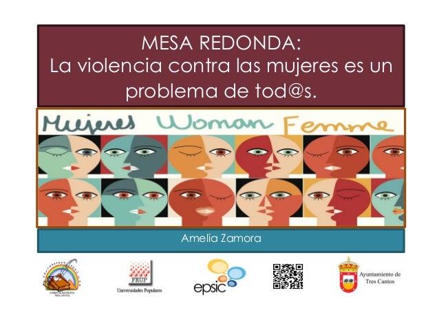 MESA REDONDA:  La violencia contra las mujeres es un  problema de tod@s.  Amelia Zamora