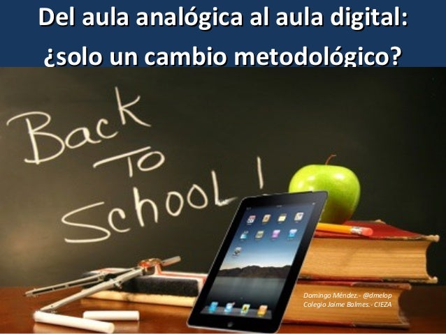 Del aula analógica al aula digital:Del aula analógica al aula digital:¿solo un cambio metodológico?¿solo un cambio metodol...