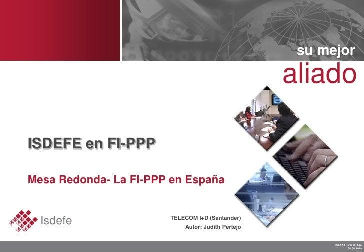 su mejor                                                   aliadoISDEFE en FI-PPPMesa Redonda- La FI-PPP en España  Isdefe...