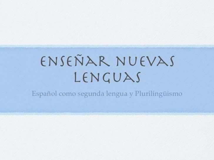 Enseñar nuevas      lenguasEspañol como segunda lengua y Plurilingüismo