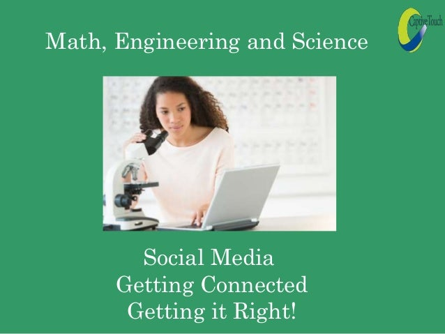 Math, Engineering and Science  Social Media Getting Connected Getting it Right!