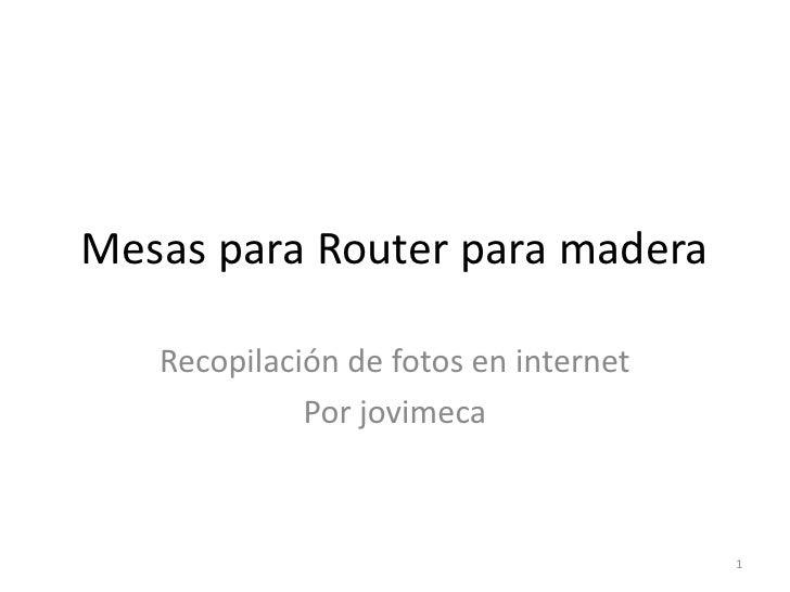 Mesas para Router para madera   Recopilación de fotos en internet             Por jovimeca                                ...