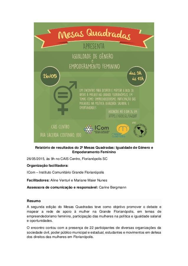 Relatório de resultados do 2º Mesas Quadradas: Igualdade de Gênero e Empoderamento Feminino 26/05/2015, às 9h no CAIS Cent...