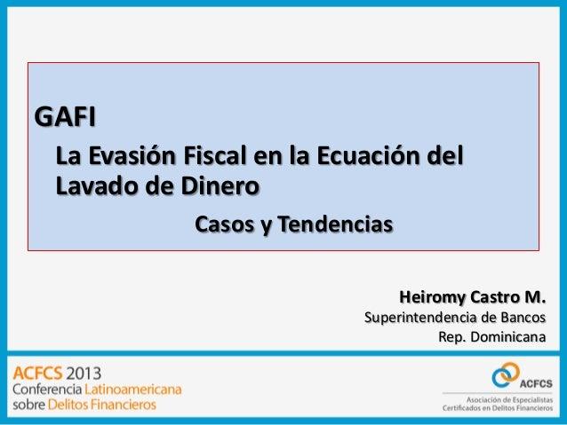 GAFI La Evasión Fiscal en la Ecuación del Lavado de Dinero Casos y Tendencias Heiromy Castro M. Superintendencia de Bancos...