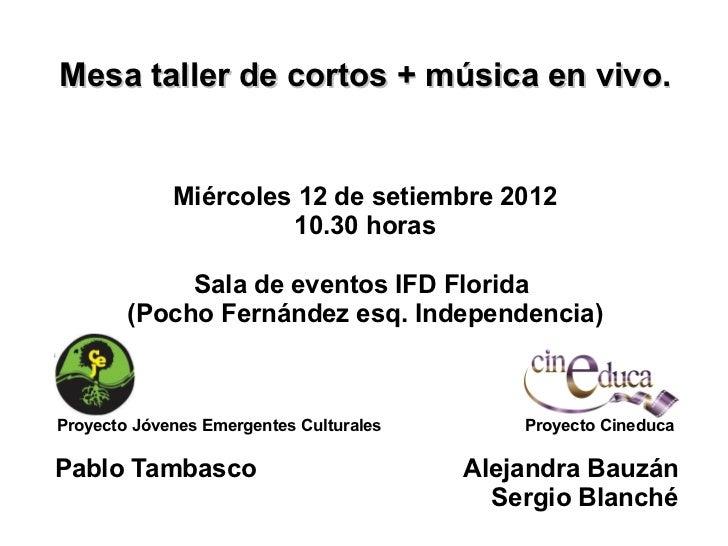 Mesa taller de cortos + música en vivo.             Miércoles 12 de setiembre 2012                      10.30 horas       ...
