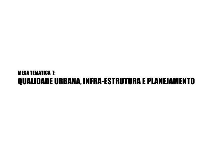 MESA TEMATICA  7:  QUALIDADE URBANA, INFRA-ESTRUTURA E PLANEJAMENTO