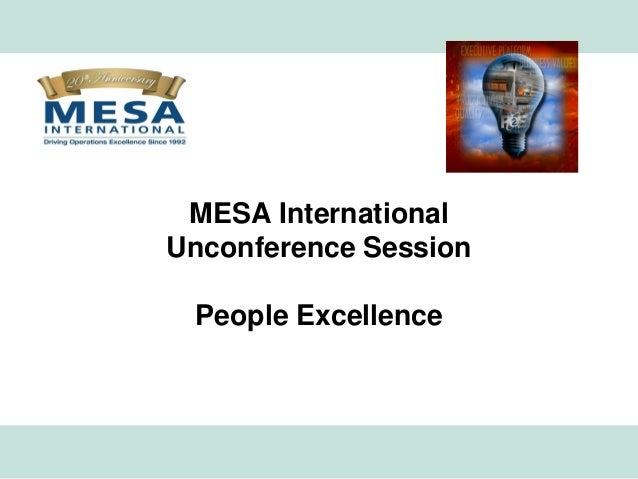 MESA International               Unconference Session                People Excellencewww.mesa.org