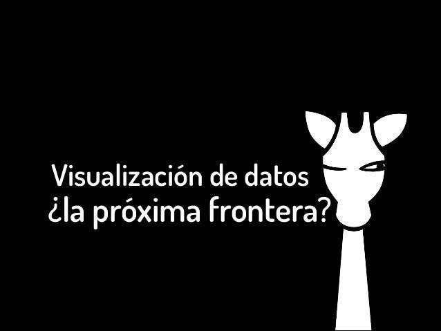 Visualización de datos  ¿la próxima frontera?