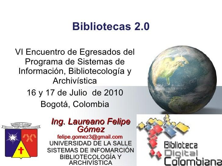 Bibliotecas 2.0 VI Encuentro de Egresados del Programa de Sistemas de Información, Bibliotecología y Archivística 16 y 17 ...