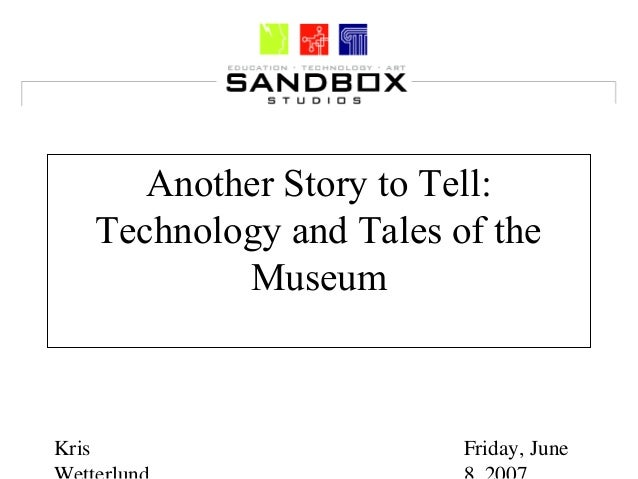 Kris Friday, June Another Story to Tell: Technology and Tales of the Museum