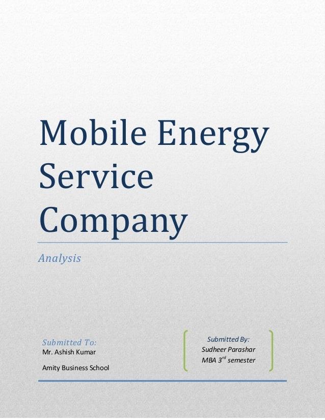 Mobile Energy Service Company Analysis Submitted To: Mr. Ashish Kumar Amity Business School Submitted By: Sudheer Parashar...