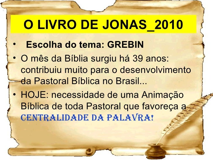 O LIVRO DE JONAS_2010 <ul><li>   Escolha do tema: GREBIN  </li></ul><ul><li>O mês da Bíblia surgiu há 39 anos: contribuiu...
