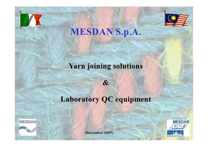 MESDAN S.p.A.     Yarn joining solutions                 &  Laboratory QC equipment          (December 2009)