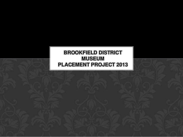 BROOKFIELD DISTRICT MUSEUM PLACEMENT PROJECT 2013