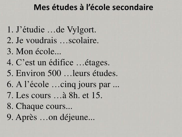 Mes études à l'école secondaire1. J'étudie …de Vylgort.2. Je voudrais …scolaire.3. Mon école...4. C'est un édifice …étages...