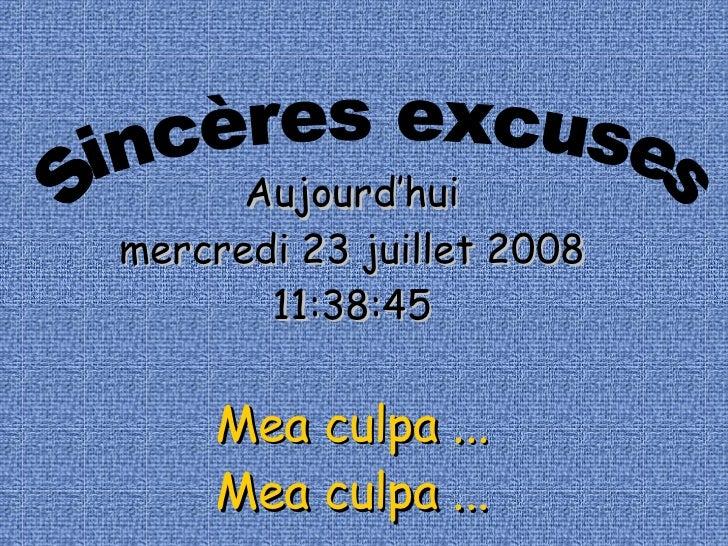 Sincères excuses Aujourd'hui jeudi 4 juin 2009 04:04:06 Mea culpa ... Mea culpa ...