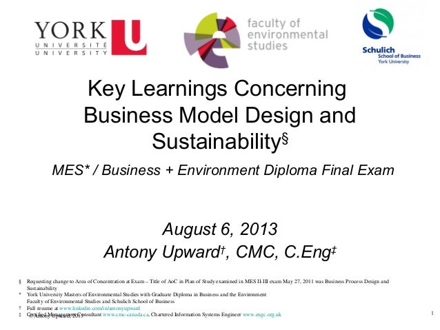 1 © Antony Upward, 2013 Key Learnings Concerning Business Model Design and Sustainability§ MES* / Business + Environment D...