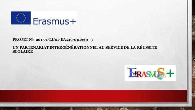 PROJET № 2015-1-LU01-KA219-001339_3 UN PARTENARIAT INTERGÉNÉRATIONNEL AU SERVICE DE LA RÉUSSITE SCOLAIRE