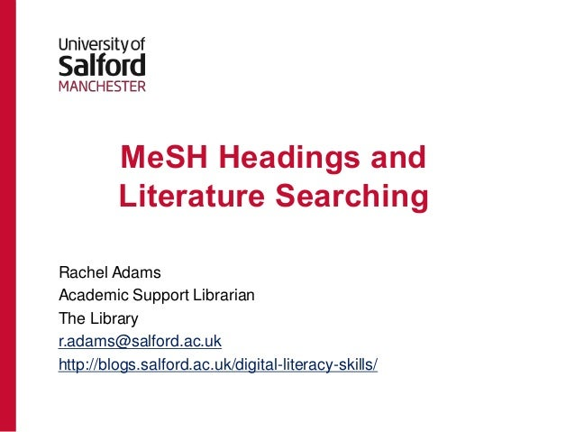 MeSH Headings and Literature Searching Rachel Adams Academic Support Librarian The Library r.adams@salford.ac.uk http://bl...