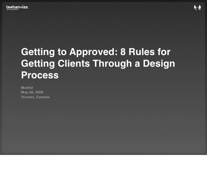 Getting to Approved: 8 Rules for Getting Clients Through a Design Process MeshU May 20, 2008 Toronto, Canada