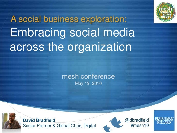A social business exploration:<br />Embracing social media across the organization<br />mesh conference<br />May 19, 2010<...