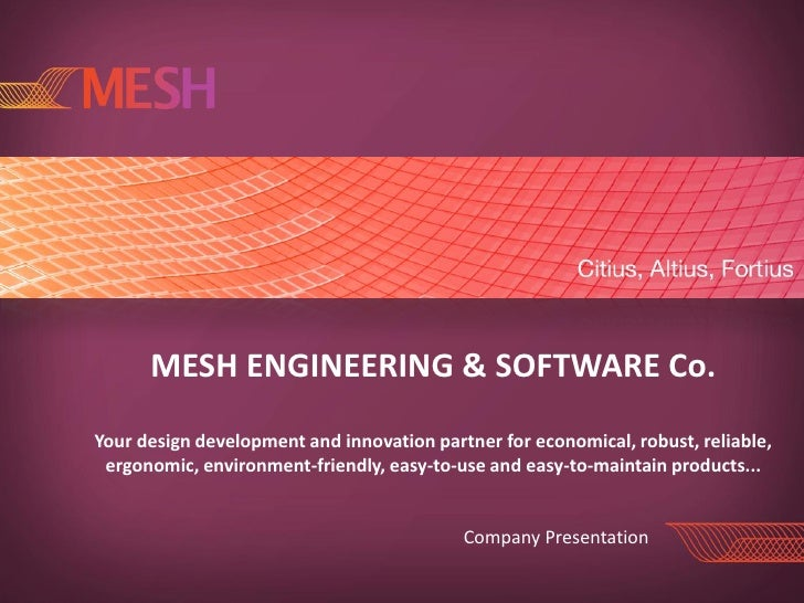 MESH ENGINEERING & SOFTWARE Co.Your design development and innovation partner for economical, robust, reliable, ergonomic,...