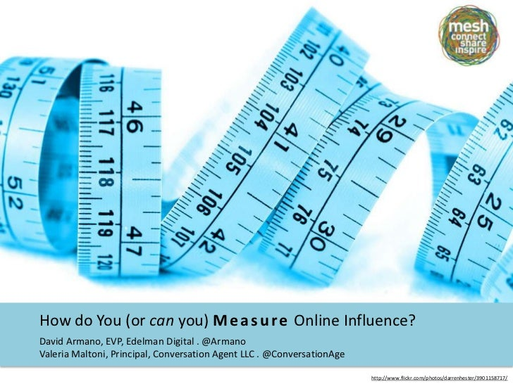 How do You (or can you) Measure Online Influence?<br />David Armano, EVP, Edelman Digital . @Armano<br />Valeria Maltoni, ...