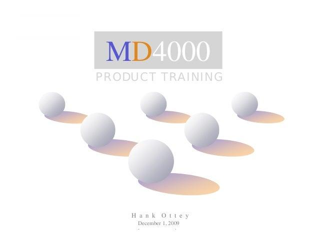MD4000                   PRODUCT TRAINING                                            H a n k O t t e y                    ...