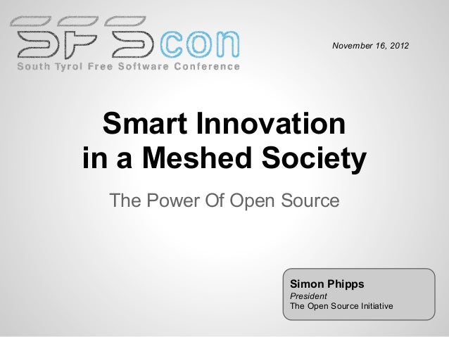 November 16, 2012  Smart Innovationin a Meshed Society The Power Of Open Source                   Simon Phipps            ...